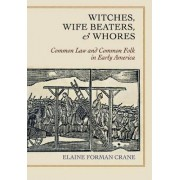 Witches, Wife Beaters, and Whores by Elaine Forman Crane