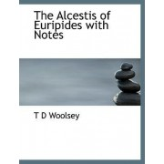 The Alcestis of Euripides with Notes by T D Woolsey
