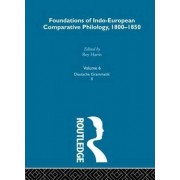 Foundations of Indo-European Comparative Philology 1800-1850: Deutsche Grammatik v. 6 by Jacob Ludwig Carl Grimm