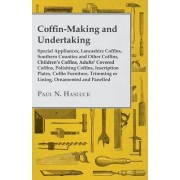 Coffin-Making and Undertaking - Special Appliances, Lancashire Coffins, Southern Counties and Other Coffins, Children's Coffins, Adults' Covered Coffins, Polishing Coffins, Inscription Plates, Coffin Furniture, Trimming or Lining, Ornamented and Panelled