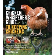The Chicken Whisperer's Guide to Keeping Chickens by Andy Schneider