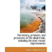The History, Products, and Processes of the Alkali Trade, Including the Most Recent Improvements by Charles Thomas Kingzett