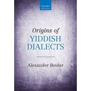 Origins of Yiddish Dialects by Alexander Beider