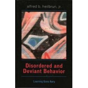 Disordered and Deviant Behavior by Alfred B. Heilbrun