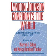 Lyndon Johnson Confronts the World by Warren I. Cohen