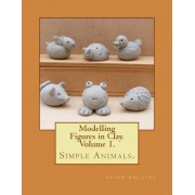 Modelling Figures in Clay. Simple Animals. by Brian Rollins