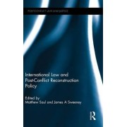 International Law and Post-Conflict Reconstruction Policy by Matthew Saul