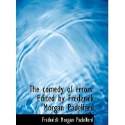 The Comedy of Errors. Edited by Frederick Morgan Padelford by Frederick Morgan Padelford