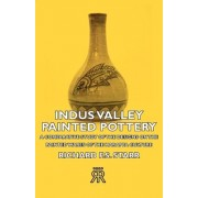 Indus Valley Painted Pottery - A Comparative Study Of The Designs On The Painted Wares Of The Harappa Culture by Richard F.S. Starr