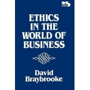 Ethics in the World of Business by David Braybrooke