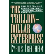 The Trillion Dollar Enterprise by Cyrus E. Freidheim