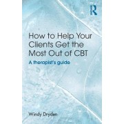 How to Help Your Clients Get the Most Out of CBT by Windy Dryden