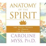 Anatomy of the Spirit by Caroline M. Myss