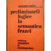 Preliminarii Logice La Semantica Frazei - Emanuel Vasiliu