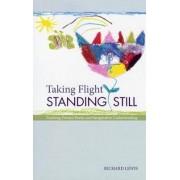 Taking Flight, Standing Still by Richard A. Lewis