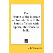 The People of the Mosque an Introduction to the Study of Islam with Special Reference to India by L. Bevan Jones