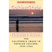 Golden State, Golden Youth by Kirse Granat May