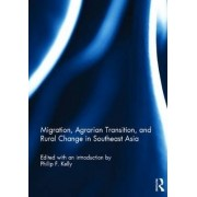 Migration, Agrarian Transition, and Rural Change in Southeast Asia by Philip F. Kelly