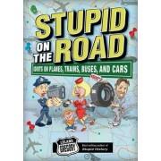 Stupid on the Road by Leland Gregory