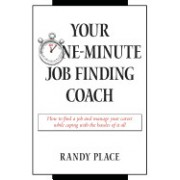 Your One-Minute Job Finding Coach: How to Find a Job and Manage Your Career While Coping with the Hassles of It All