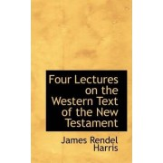 Four Lectures on the Western Text of the New Testament by J Rendel Harris