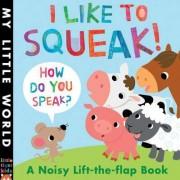 I Like To Squeak! How Do You Speak? by Fhiona Galloway