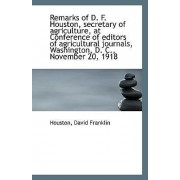 Remarks of D. F. Houston, Secretary of Agriculture, at Conference of Editors of Agricultural Journal by Houston David Franklin