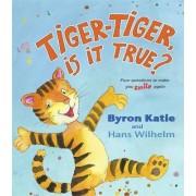 Tiger-Tiger, Is It True? by Byron Katie