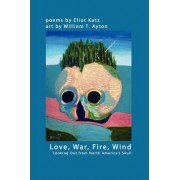 Love, War, Fire, Wind: Looking Out from North America's Skull by Eliot Katz