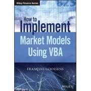 How to Implement Market Models Using VBA by Francois Goossens