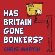 Has Britain Gone Bonkers? by Chris Martin