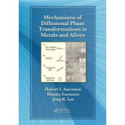 Mechanisms of Diffusional Phase Transformations in Metals and Alloys by Hubert I. Aaronson