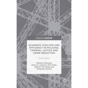 Economic Analysis and Efficiency in Policing, Criminal Justice and Crime Reduction 2016 by Matthew Manning