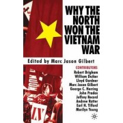 Why the North Won the Vietnam War by Marc Jason Gilbert