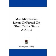 Miss Middleton's Lover; Or Parted on Their Bridal Tour by Laura Jean Libbey