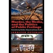 Murder, the Media, and the Politics of Public Feelings by Jennifer Petersen