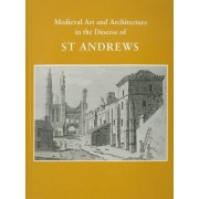 Medieval Art and Architecture in the Diocese of St. Andrews by John Higgitt
