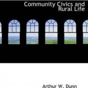 Community Civics and Rural Life by Arthur W Dunn