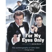 For My Eyes Only: Directing the James Bond Films: The Autobiography of John Glen