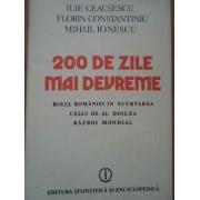 200 De Zile Mai Devreme Rolul Romaniei In Scurtarea Celui De-al Doilea Razboi Mondial - Ilie Ceausescu F. Constantiniu M.e. Ionescu