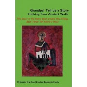 Grandpa! Tell Us a Story Drinking from Ancient Wells the Story of the Game Black People Play/Trilogy Book Three by Orchester Benjamin