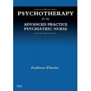Psychotherapy for the Advanced Practice Psychiatric Nurse by Kathleen Wheeler