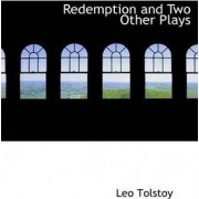 Redemption and Two Other Plays by Count Leo Nikolayevich Tolstoy