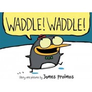 Waddle! Waddle! by James Proimos