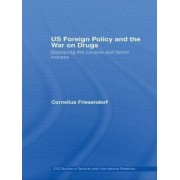 US Foreign Policy and the War on Drugs by Cornelius Friesendorf