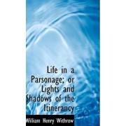 Life in a Parsonage; Or Lights and Shadows of the Itinerancy by William Henry Withrow