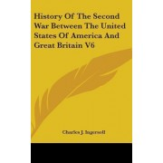 History of the Second War Between the United States of America and Great Britain V6 by Charles Jared Ingersoll