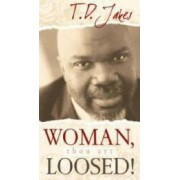 Woman, Thou Art Loosed! by T. D. Jakes