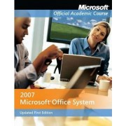Microsoft Office 2007 by Microsoft Official Academic Course