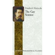The Gay Science by Friedrich Wilhelm Nietzsche